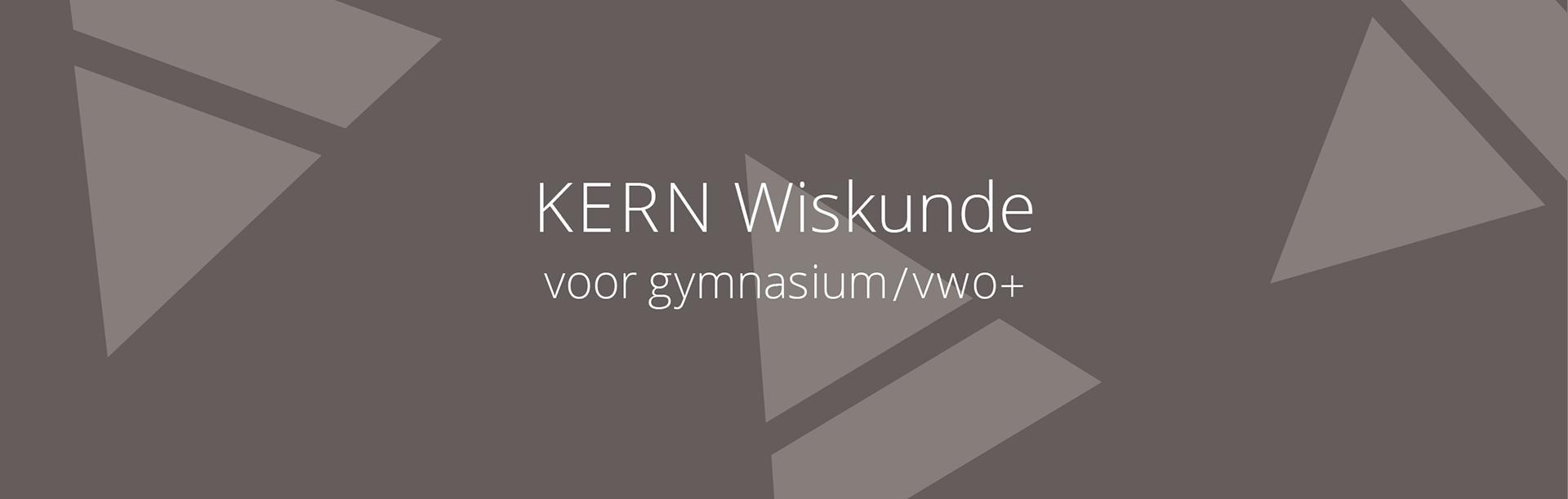 Lesmethode Wiskunde voortgezet onderwijs | Bestel KERN Wiskunde gymnasium vwo+